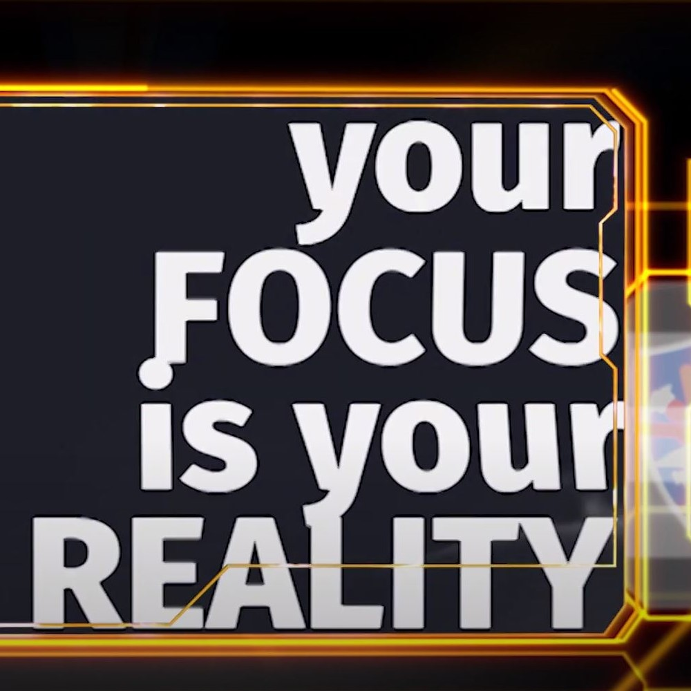 Your Focus is your reality
